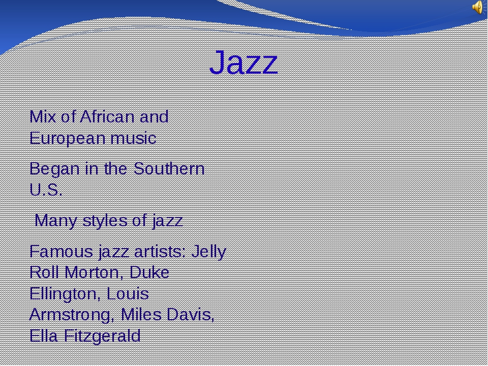 Jazz Mix of African and European music Began in the Southern U.S. Many styles...