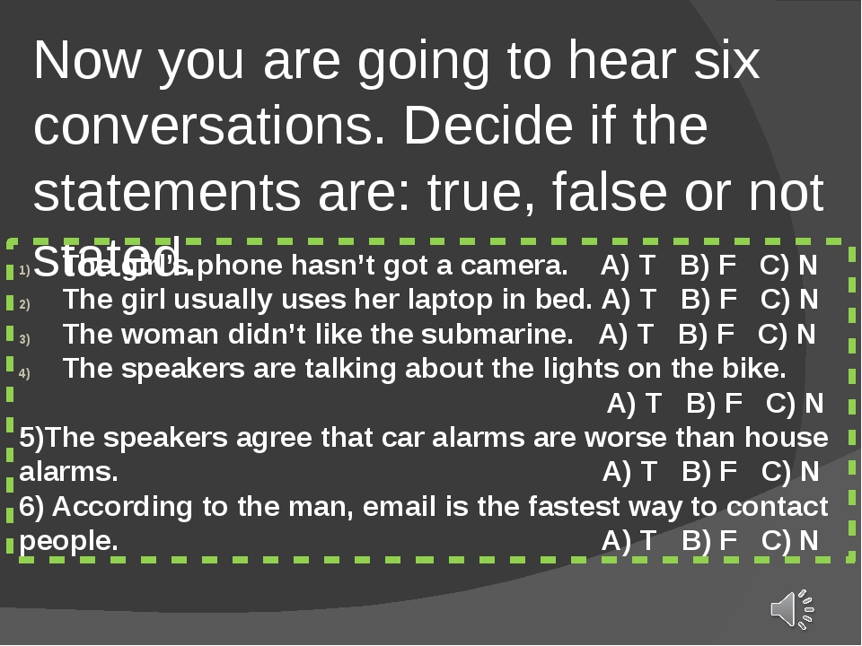 Now you are going to hear six conversations. Decide if the statements are: tr...