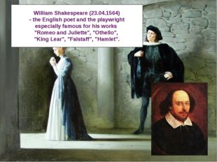 William Shakespeare (23.04.1564) - the English poet and the playwright especi