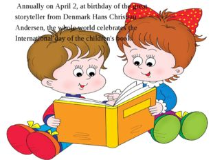 Annually on April 2, at birthday of the great storyteller from Denmark Hans