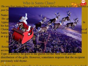 Who is Santa Claus? The very first Santa Claus was Saint Nicholas. Before lea
