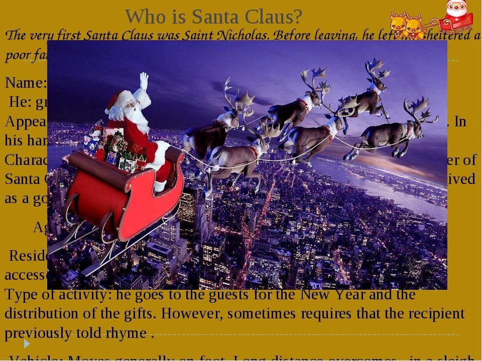 Who is Santa Claus? The very first Santa Claus was Saint Nicholas. Before lea...