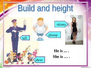 skinny He is ... . She is … . tall short plump