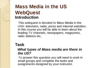 Mass Media in the US WebQuest Introduction This webquest is devoted to Mass M