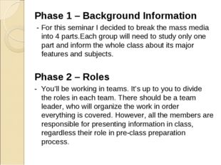 Phase 1 – Background Information - For this seminar I decided to break the ma