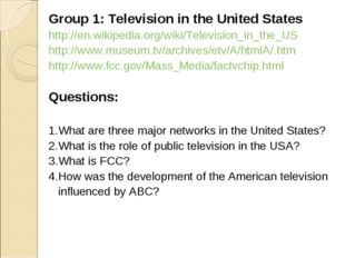 Group 1: Television in the United States http://en.wikipedia.org/wiki/Televis