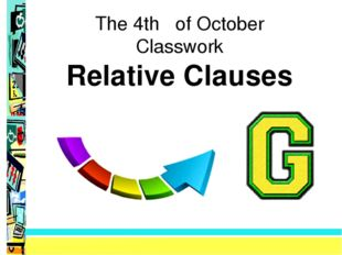The 4th of October Classwork Relative Clauses