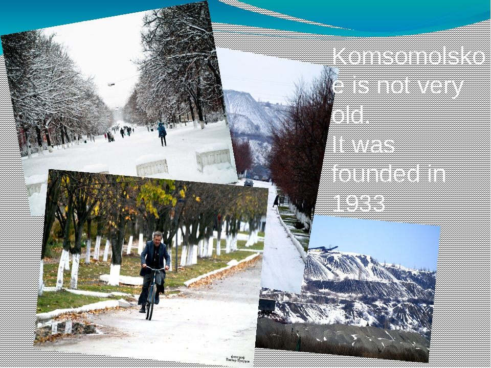 Komsomolskoe is not very old. It was founded in 1933