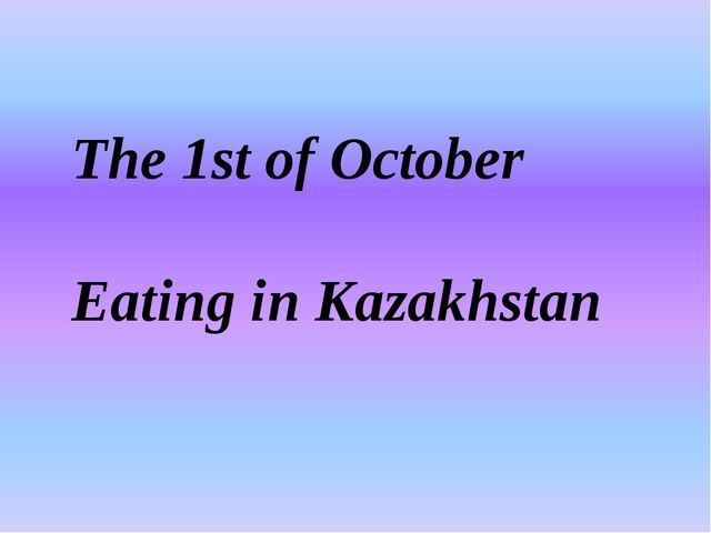 The 1st of October Eating in Kazakhstan