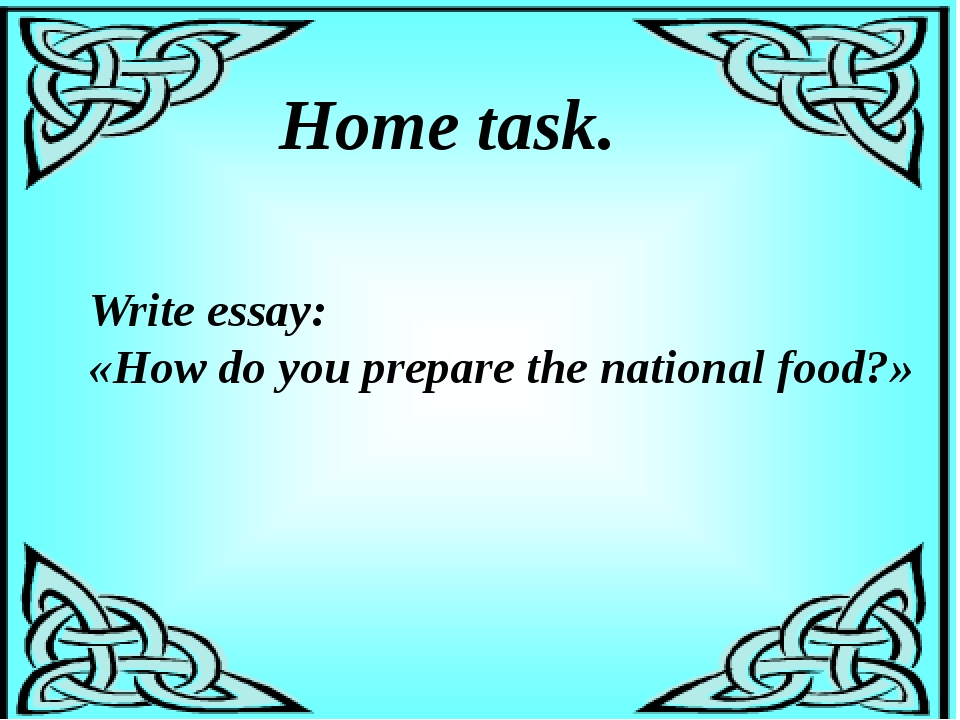Home task. Write essay: «How do you prepare the national food?»