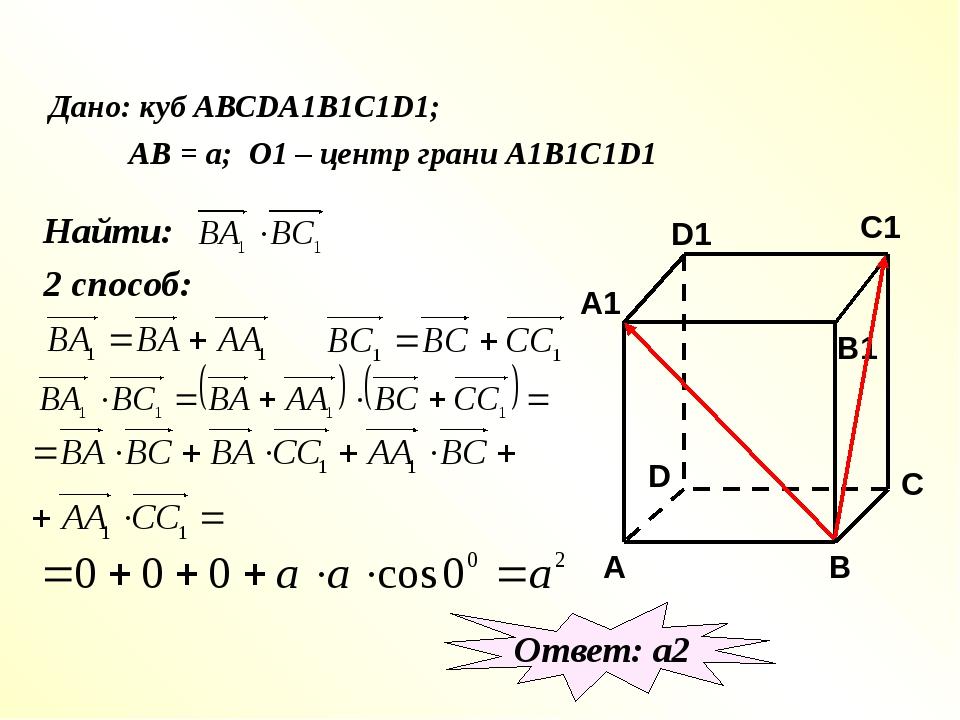 Дано: куб АВСDA1B1C1D1; АВ = а; О1 – центр грани А1В1С1D1 Найти: 2 способ: О...