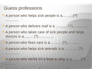 Guess professions A person who helps sick people is a………(?)……….. A person who