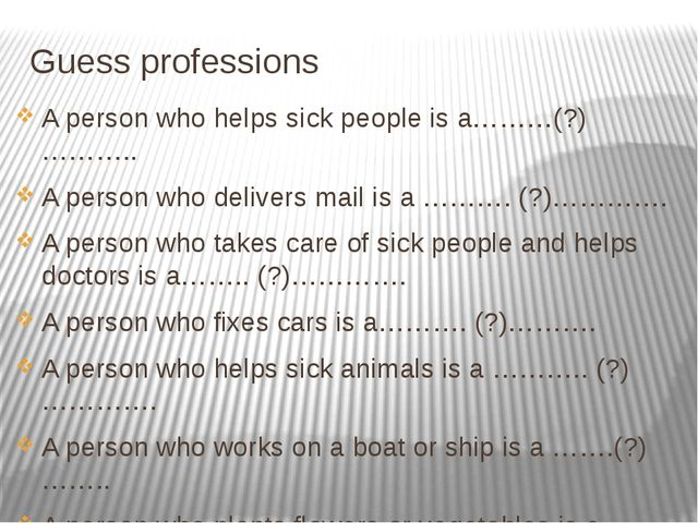 Guess professions A person who helps sick people is a………(?)……….. A person who...