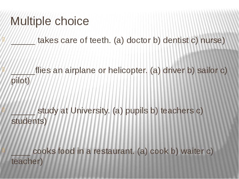 Multiple choice _____ takes care of teeth. (a) doctor b) dentist c) nurse) __...