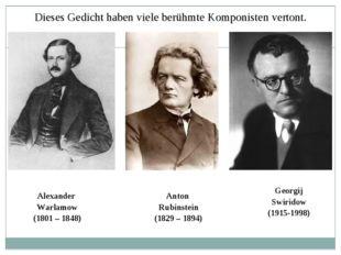 Dieses Gedicht haben viele berühmte Komponisten vertont. Alexander Warlamow (