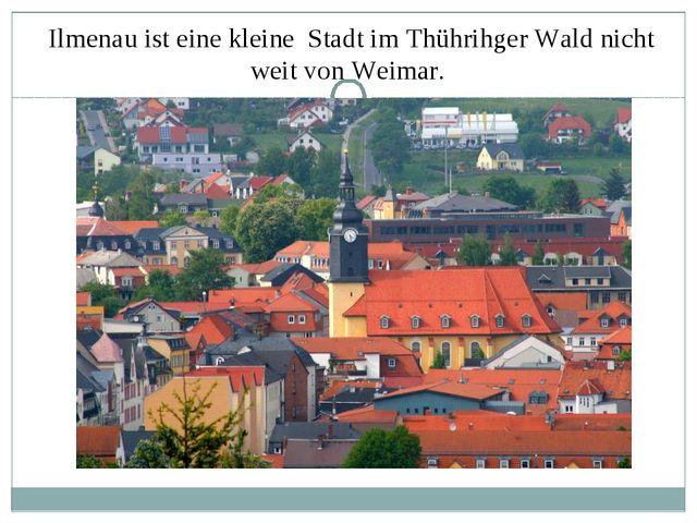 Ilmenau ist eine kleine Stadt im Thührihger Wald nicht weit von Weimar.