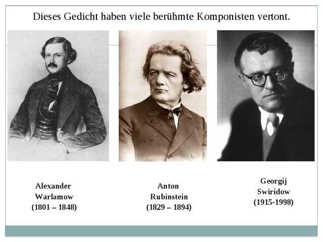Dieses Gedicht haben viele berühmte Komponisten vertont. Alexander Warlamow (...
