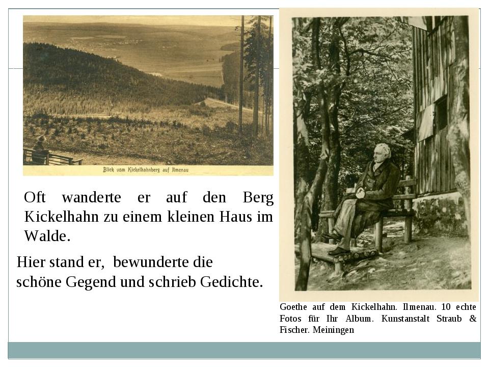 Oft wanderte er auf den Berg Kickelhahn zu einem kleinen Haus im Walde. Hier...