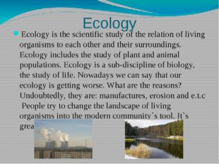 Ecology Ecology is the scientific study of the relation of living organisms t