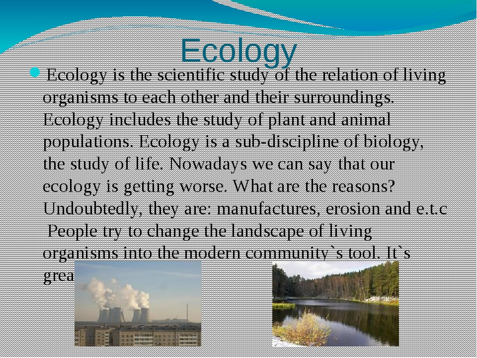 Ecology Ecology is the scientific study of the relation of living organisms t...