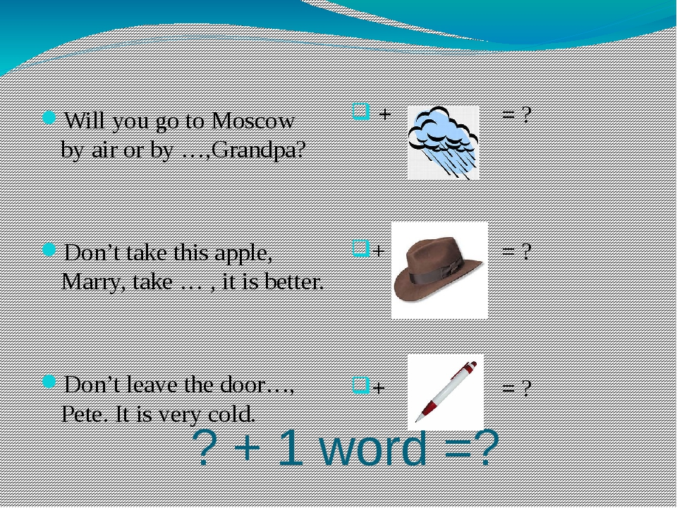 ? + 1 word =? Will you go to Moscow by air or by …,Grandpa? Don't take this...