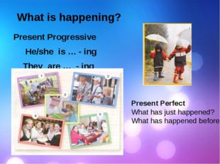 What is happening? Present Progressive He/she is … - ing They are … - ing Pr