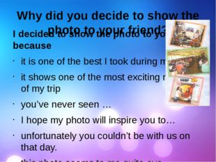 Why did you decide to show the photo to your friend? I decided to show the ph