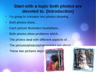 Start with a topic both photos are devoted to. (Introduction) I'm going to co