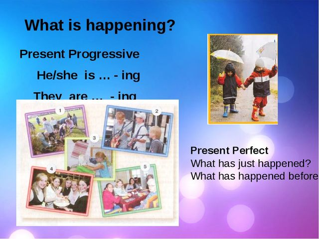What is happening? Present Progressive He/she is … - ing They are … - ing Pr...