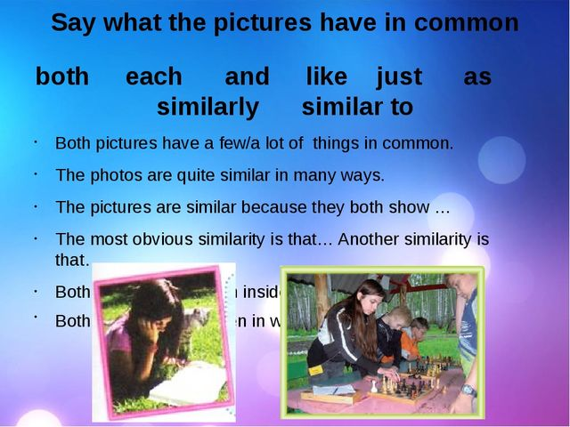 Say what the pictures have in common both each and  like just as similarly...