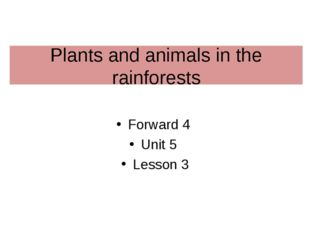Plants and animals in the rainforests Forward 4 Unit 5 Lesson 3
