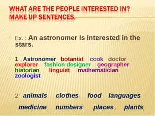 Ex. : An astronomer is interested in the stars. 1 Astronomer botanist cook d
