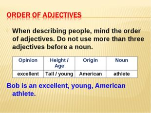 When describing people, mind the order of adjectives. Do not use more than th