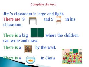 Jim's classroom is large and light. There are 9 and 9 in his classroom. There