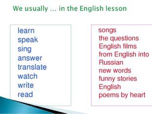 learn speak sing answer translate watch write read songs the questions Engli