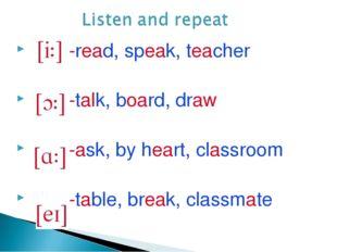 -read, speak, teacher -talk, board, draw -ask, by heart, classroom -table, b