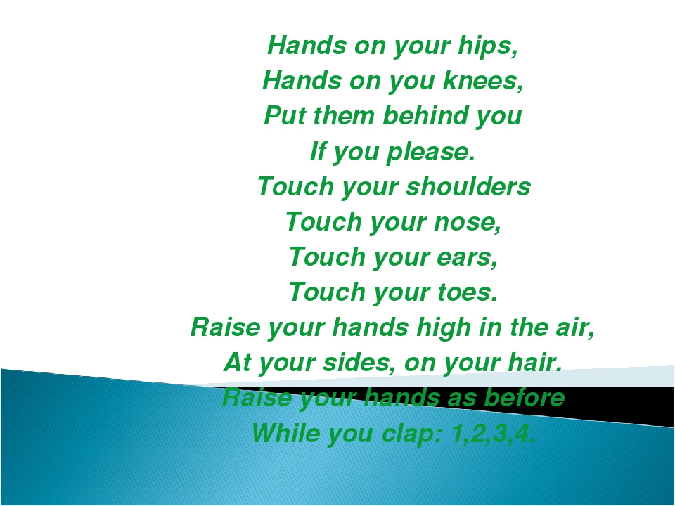 Hands on your hips, Hands on you knees, Put them behind you If you please. To...