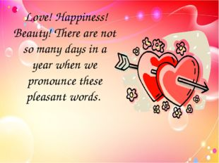 Love! Happiness! Beauty! There are not so many days in a year when we pronou