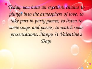 Today, you have an excellent chance to plunge into the atmosphere of love, to