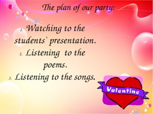 The plan of our party: Watching to the students` presentation. Listening to t