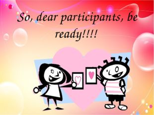 So, dear participants, be ready!!!!