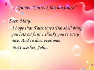 "Game: ""Correct the mistakes"" Deer, Mary! I hope that Falentine's Dai shell br"