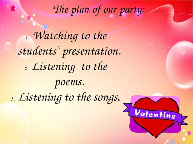 The plan of our party: Watching to the students` presentation. Listening to t...
