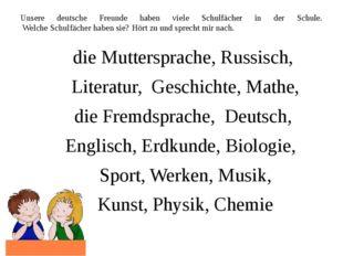 Unsere deutsche Freunde haben viele Schulfächer in der Schule. Welche Schulfä