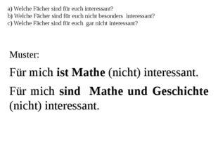 a) Welche Fächer sind für euch interessant? b) Welche Fächer sind für euch ni
