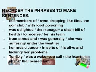 REORDER THE PHRASES TO MAKE SENTENCES. the members of / were dropping like fl