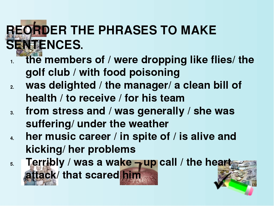 REORDER THE PHRASES TO MAKE SENTENCES. the members of / were dropping like fl...