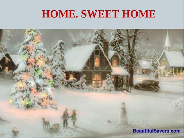 HOME. SWEET HOME