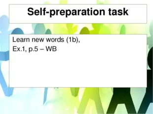 Self-preparation task Learn new words (1b), Ex.1, p.5 – WB
