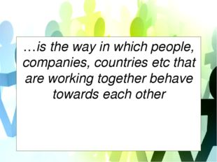 …is the way in which people, companies, countries etc that are working togeth